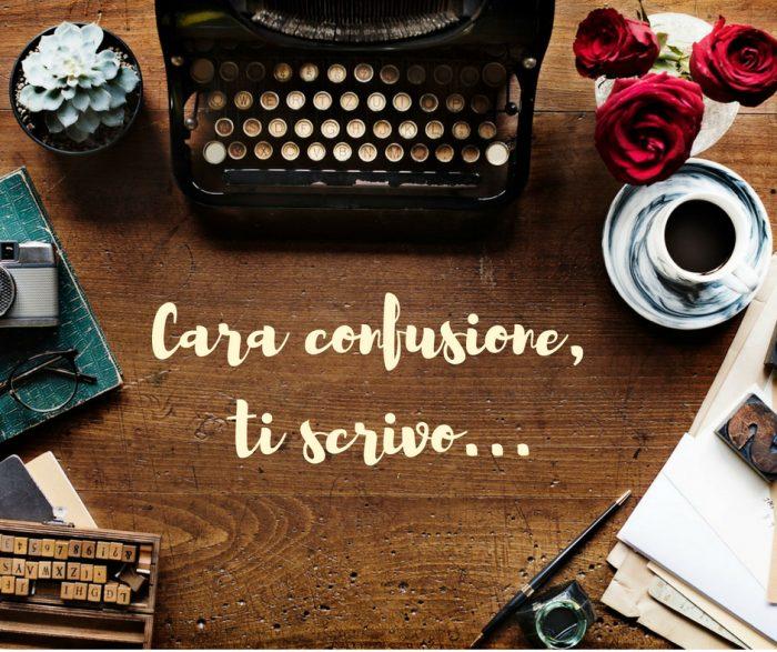 Cara confusione, ti scrivo…