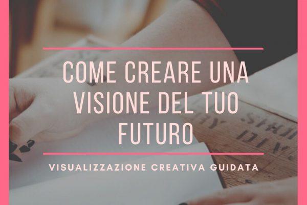 Come creare una visione del tuo futuro